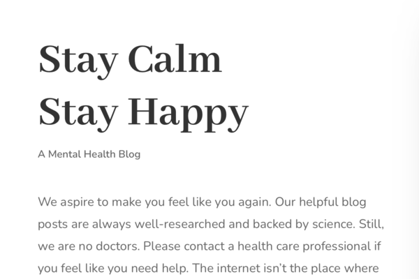 Stay Calm Stay Happy - A newly started blog focused on mental health. Extremely promising niche. Contains articles that are SEO-proof and written by professional authors.